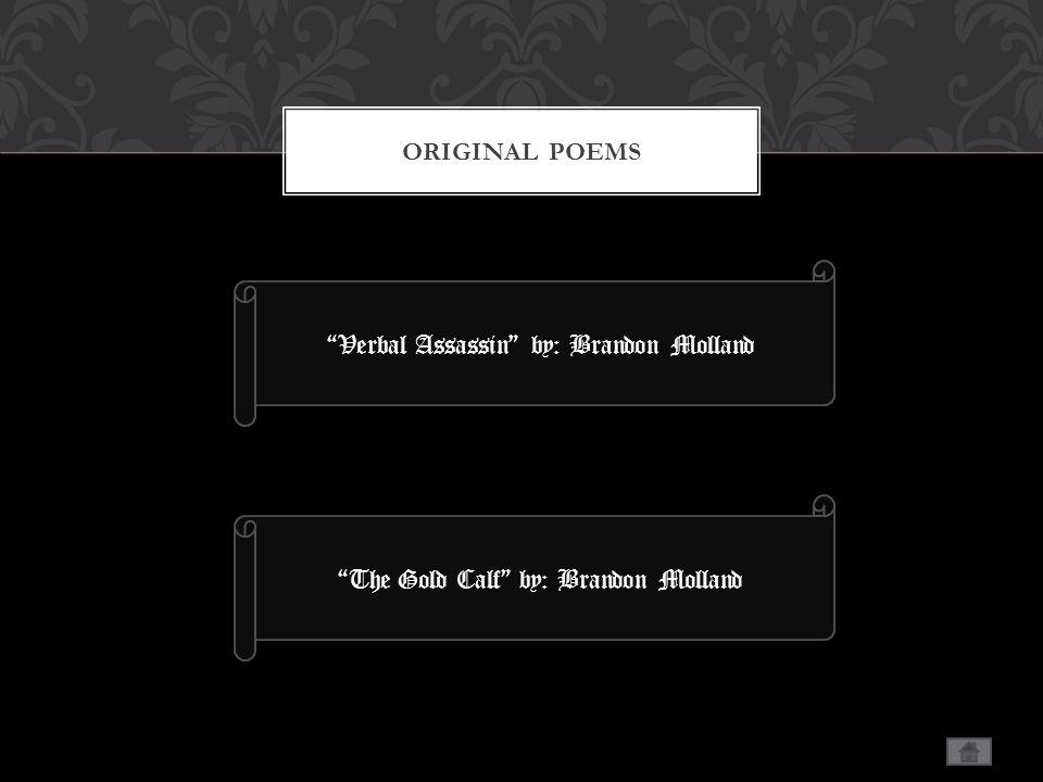 ORIGINAL POEMS Verbal Assassin by: Brandon Molland The Gold Calf by: Brandon Molland