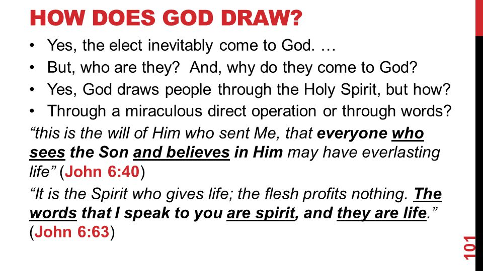 HOW DOES GOD DRAW.Yes, the elect inevitably come to God.