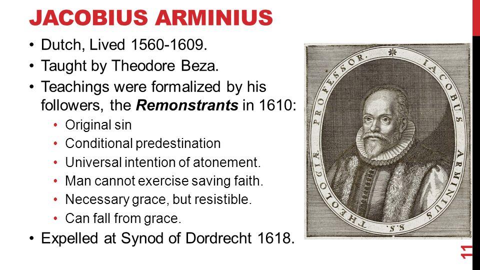 JACOBIUS ARMINIUS Dutch, Lived 1560-1609. Taught by Theodore Beza.