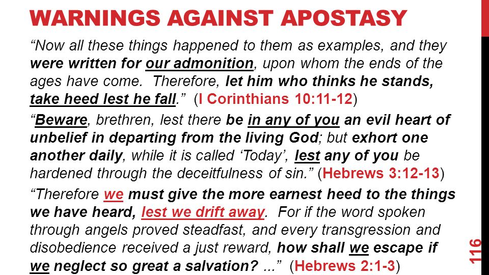 WARNINGS AGAINST APOSTASY Now all these things happened to them as examples, and they were written for our admonition, upon whom the ends of the ages have come.