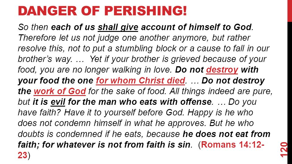 DANGER OF PERISHING.So then each of us shall give account of himself to God.
