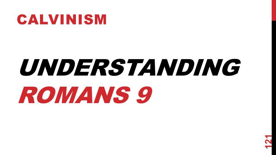 UNDERSTANDING ROMANS 9 CALVINISM 121