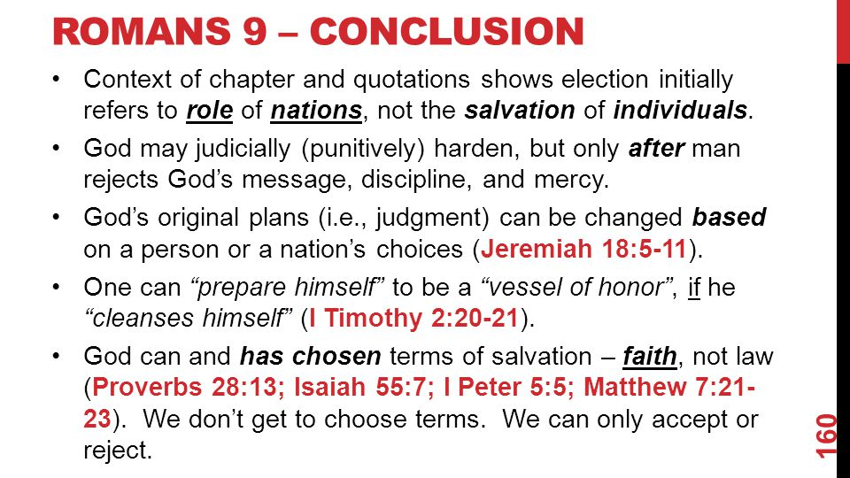 ROMANS 9 – CONCLUSION Context of chapter and quotations shows election initially refers to role of nations, not the salvation of individuals.