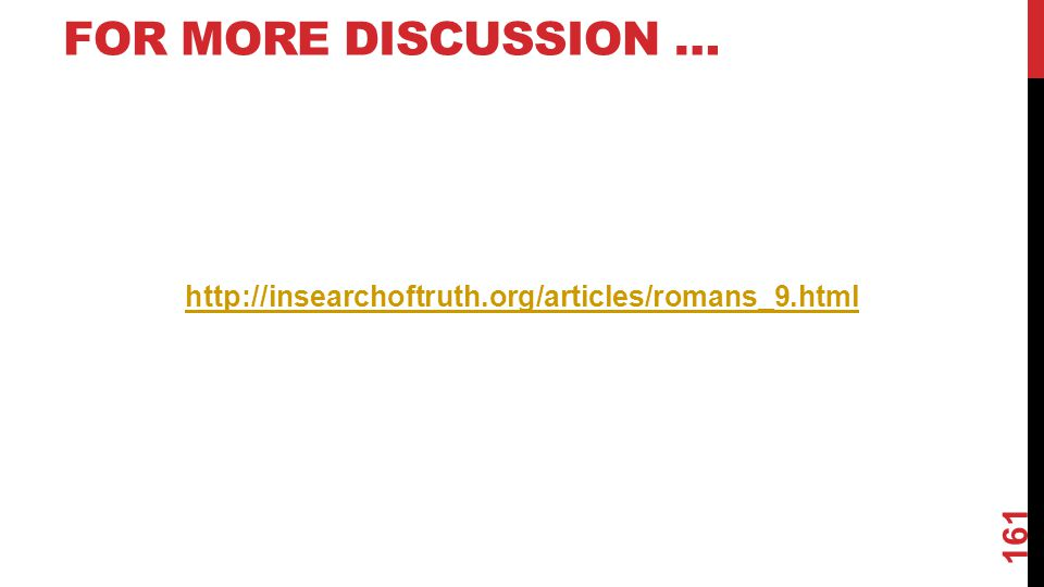 FOR MORE DISCUSSION … http://insearchoftruth.org/articles/romans_9.html 161