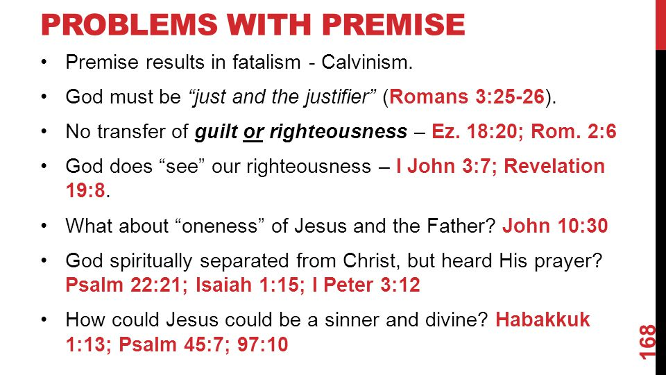 PROBLEMS WITH PREMISE Premise results in fatalism - Calvinism.