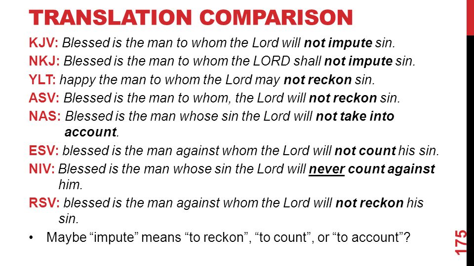 TRANSLATION COMPARISON KJV: Blessed is the man to whom the Lord will not impute sin.