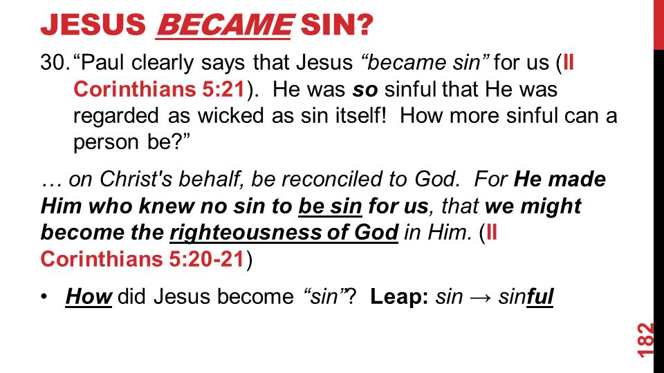 JESUS BECAME SIN.30. Paul clearly says that Jesus became sin for us (II Corinthians 5:21).