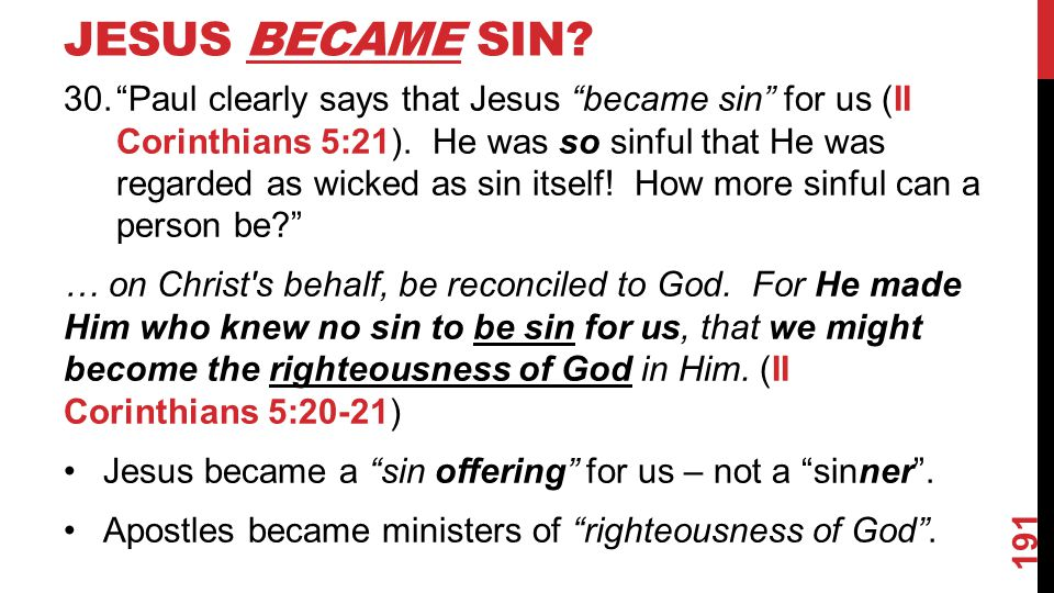 JESUS BECAME SIN. 30. Paul clearly says that Jesus became sin for us (II Corinthians 5:21).