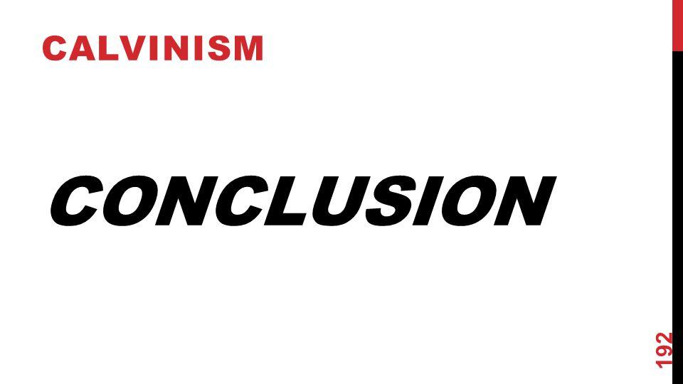 CONCLUSION CALVINISM 192