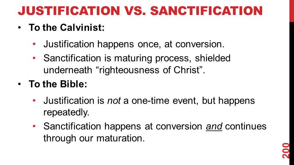 JUSTIFICATION VS.SANCTIFICATION To the Calvinist: Justification happens once, at conversion.