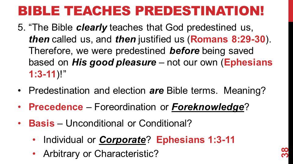 BIBLE TEACHES PREDESTINATION.