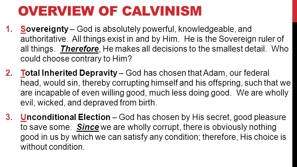 OVERVIEW OF CALVINISM 1.Sovereignty – God is absolutely powerful, knowledgeable, and authoritative.