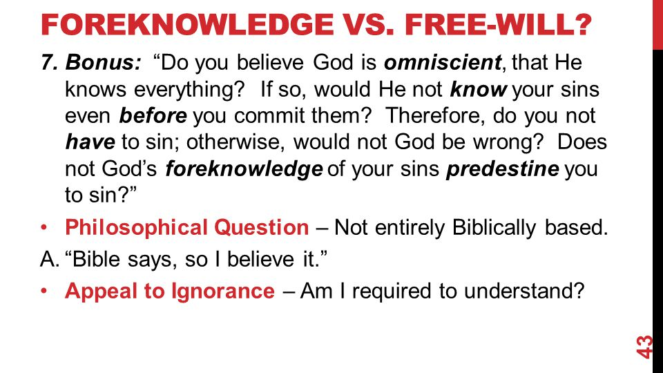 FOREKNOWLEDGE VS.FREE-WILL. 7.Bonus: Do you believe God is omniscient, that He knows everything.