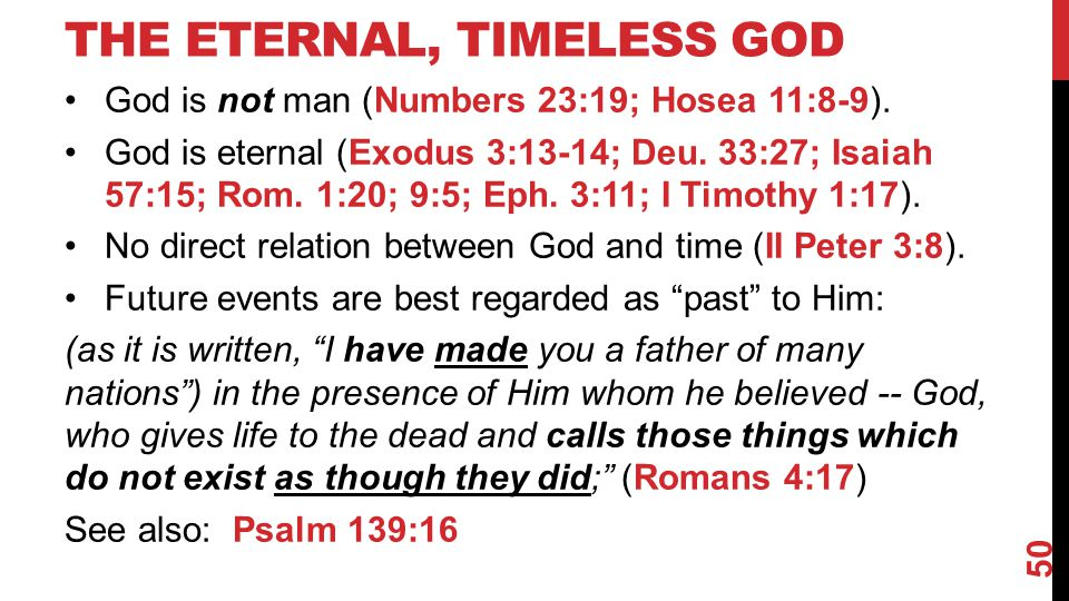 THE ETERNAL, TIMELESS GOD God is not man (Numbers 23:19; Hosea 11:8-9).