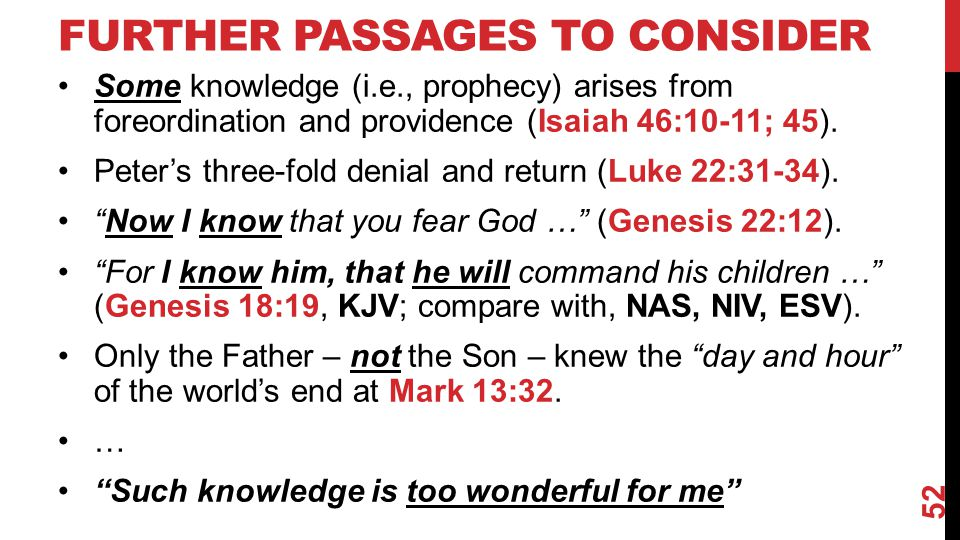 FURTHER PASSAGES TO CONSIDER Some knowledge (i.e., prophecy) arises from foreordination and providence (Isaiah 46:10-11; 45).