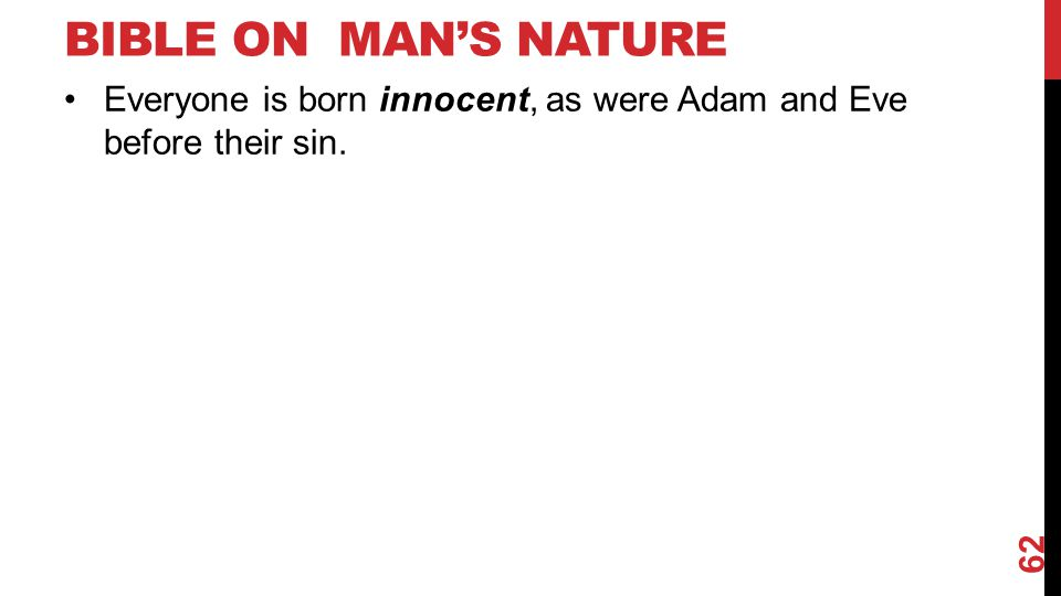 BIBLE ON MAN'S NATURE Everyone is born innocent, as were Adam and Eve before their sin. 62