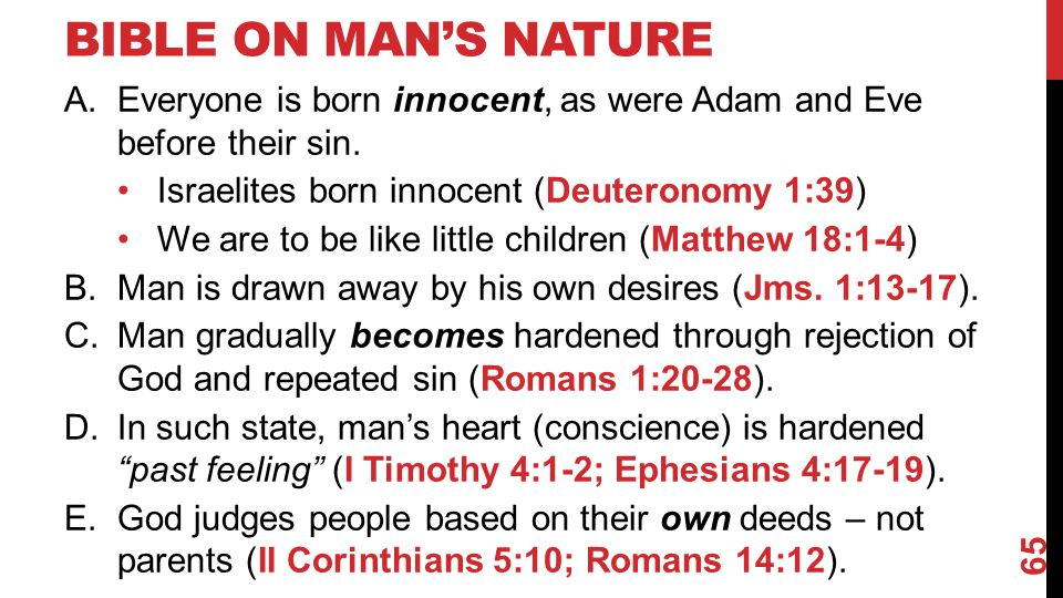 BIBLE ON MAN'S NATURE A.Everyone is born innocent, as were Adam and Eve before their sin.