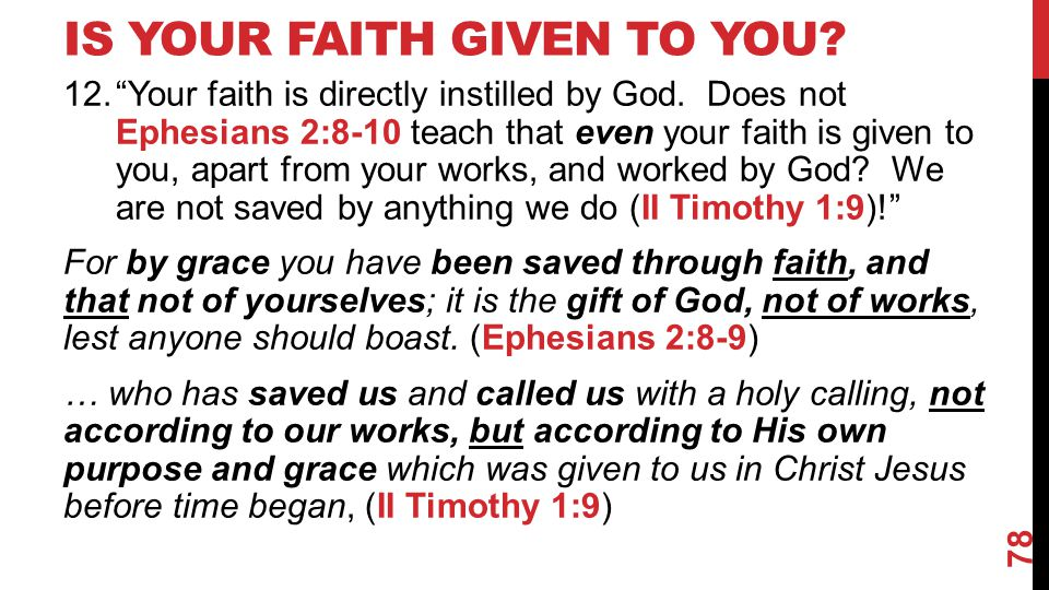 IS YOUR FAITH GIVEN TO YOU. 12. Your faith is directly instilled by God.