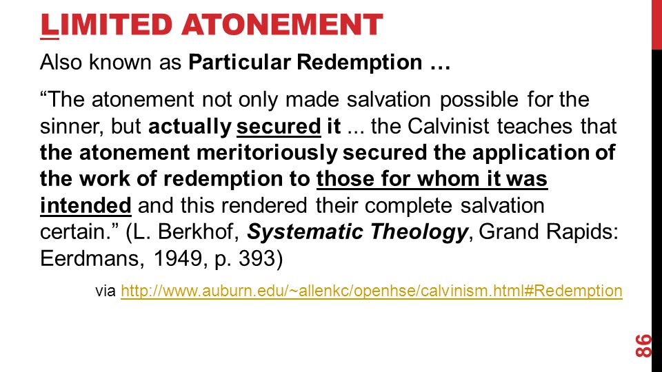 LIMITED ATONEMENT Also known as Particular Redemption … The atonement not only made salvation possible for the sinner, but actually secured it...