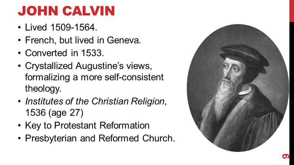 JOHN CALVIN Lived 1509-1564.French, but lived in Geneva.