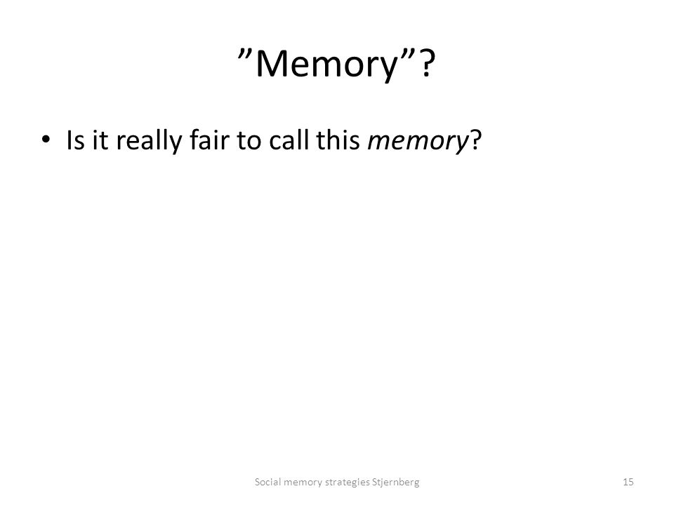 Memory Is it really fair to call this memory Social memory strategies Stjernberg15
