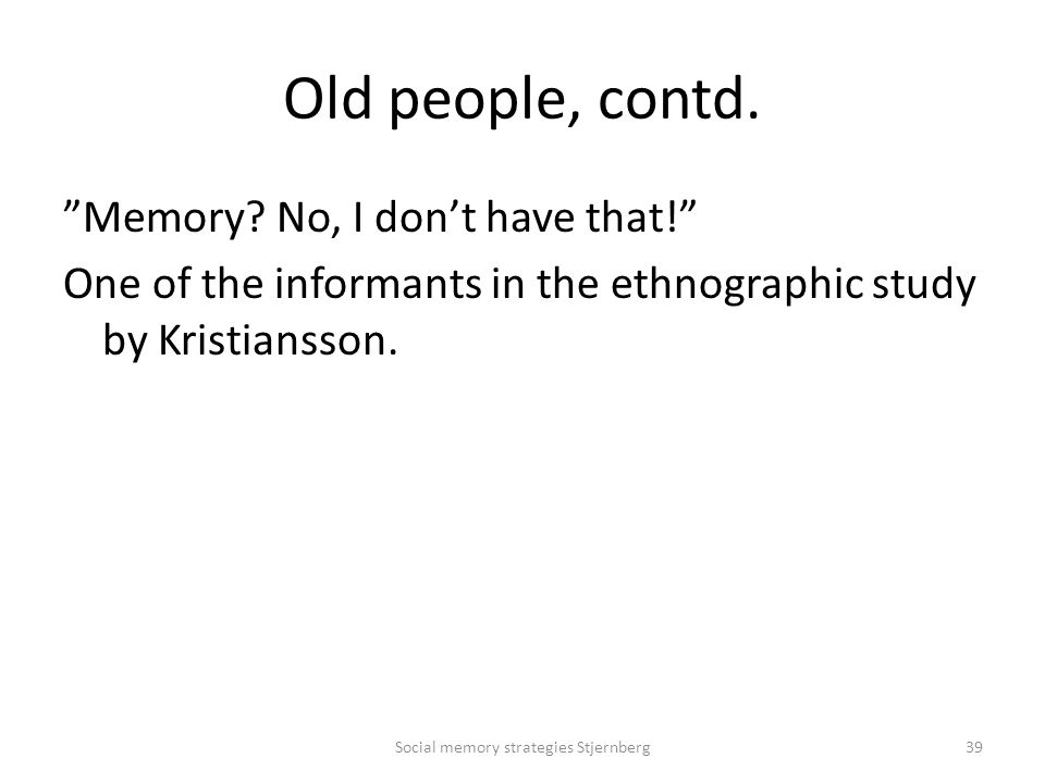 Old people, contd. Memory.