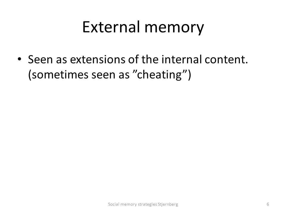 External memory Seen as extensions of the internal content.