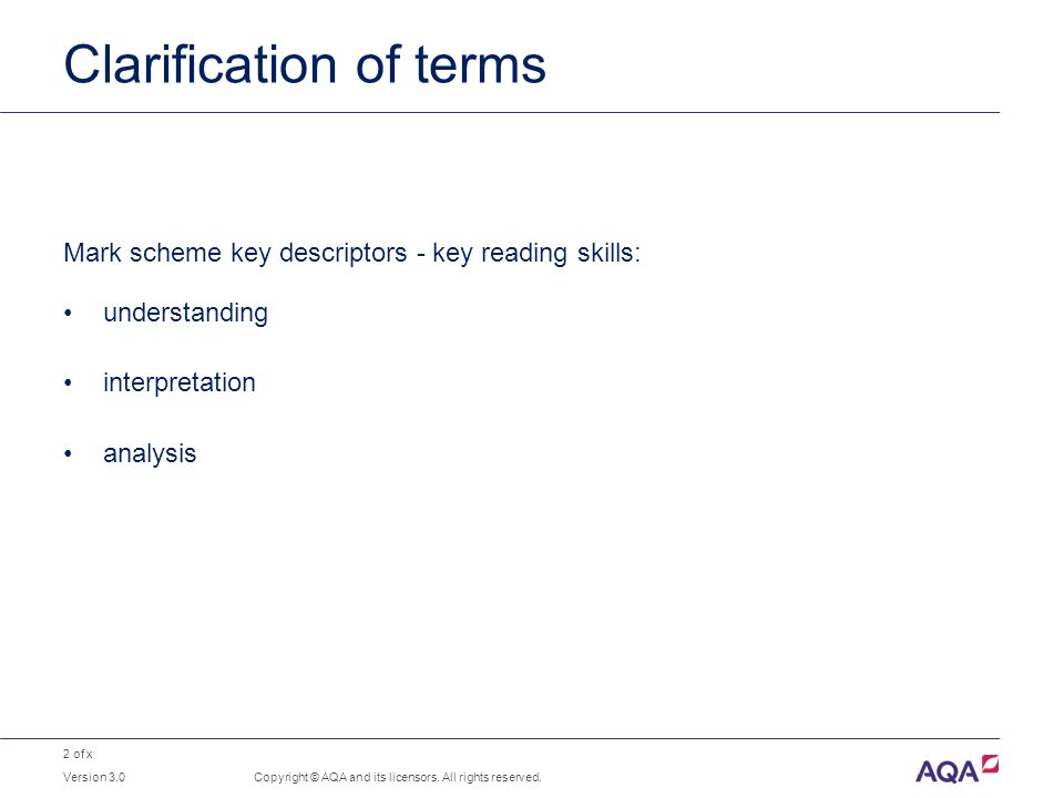 2 of x Clarification of terms Copyright © AQA and its licensors. All rights reserved. Mark scheme key descriptors - key reading skills: understanding