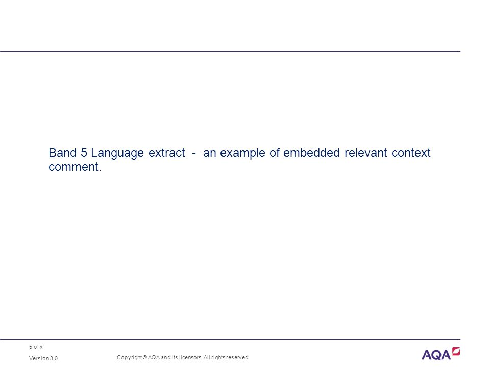 5 of x Band 5 Language extract - an example of embedded relevant context comment. Version 3.0 Copyright © AQA and its licensors. All rights reserved.