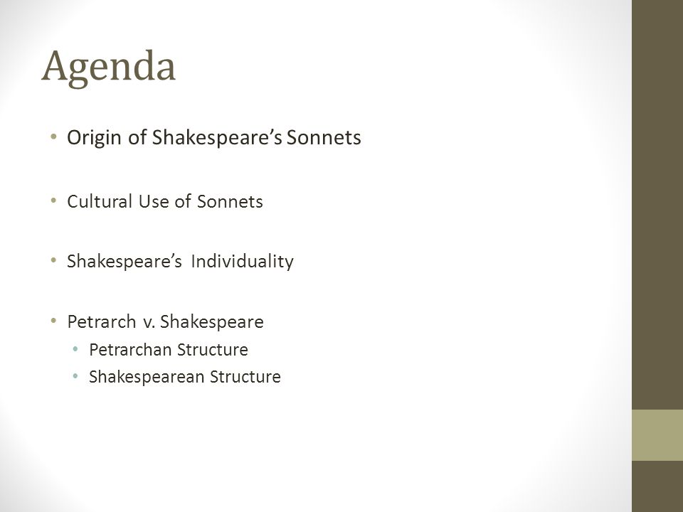 Agenda Origin of Shakespeare's Sonnets Cultural Use of Sonnets Shakespeare's Individuality Petrarch v. Shakespeare Petrarchan Structure Shakespearean