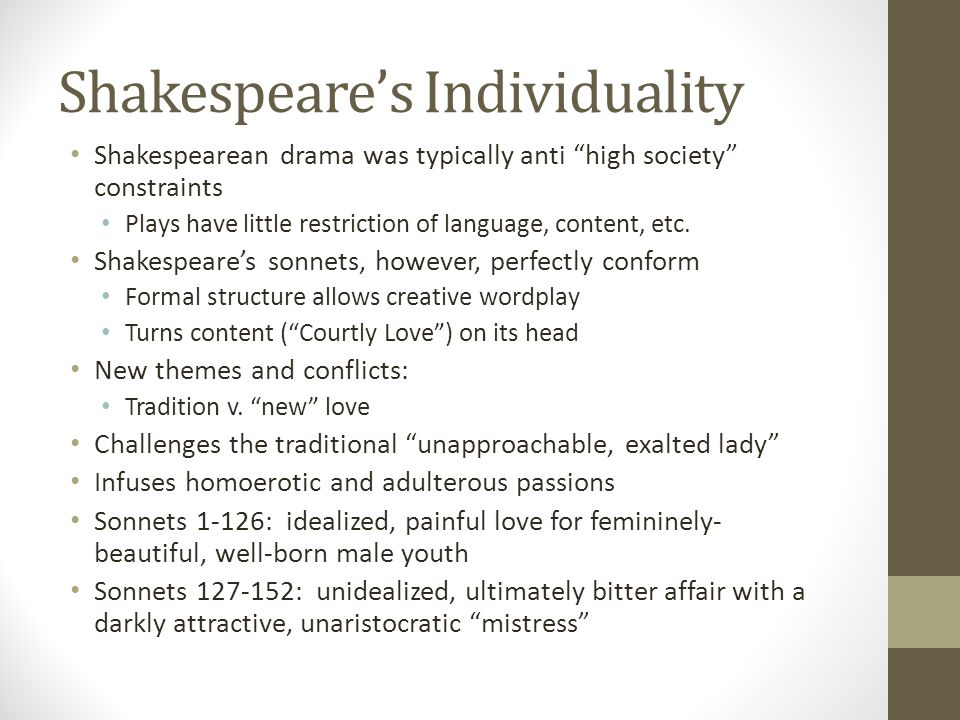Shakespeare's Individuality Shakespearean drama was typically anti high society constraints Plays have little restriction of language, content, etc.