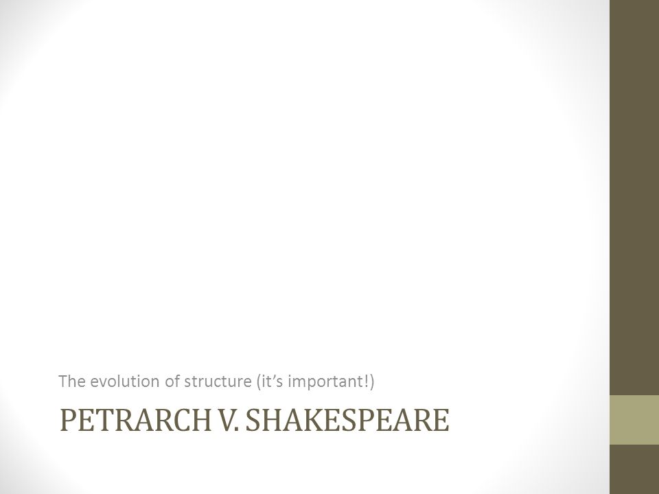 PETRARCH V. SHAKESPEARE The evolution of structure (it's important!)