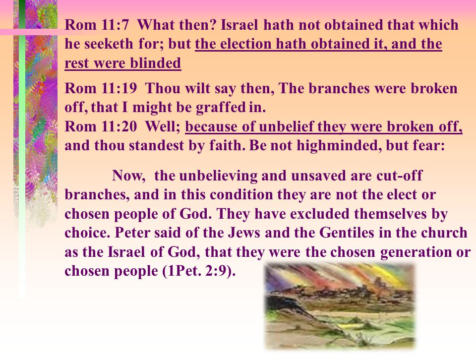 We find in Romans chapter 11 that Old Covenant Israel is being cut off from the commonwealth of Israel because of one major characteristic: UNBELIEF.