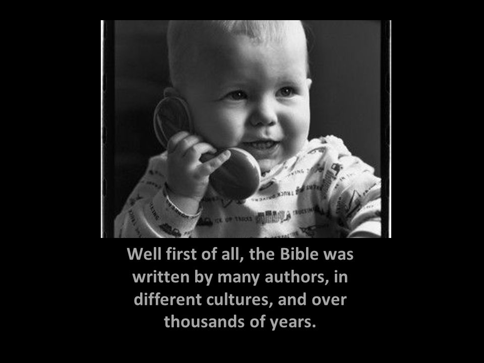 Well first of all, the Bible was written by many authors, in different cultures, and over thousands of years.