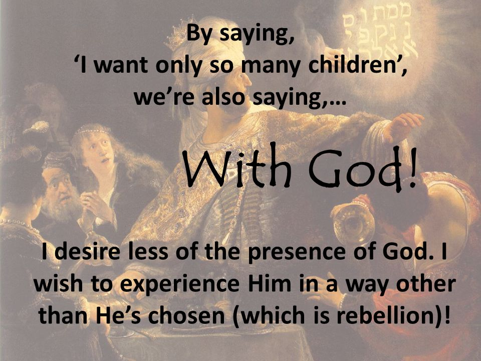 By saying, 'I want only so many children', we're also saying,… With God.