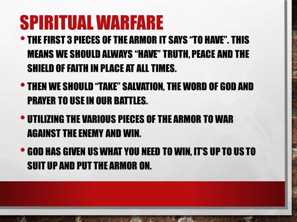 SPIRITUAL WARFARE THE FIRST 3 PIECES OF THE ARMOR IT SAYS TO HAVE .