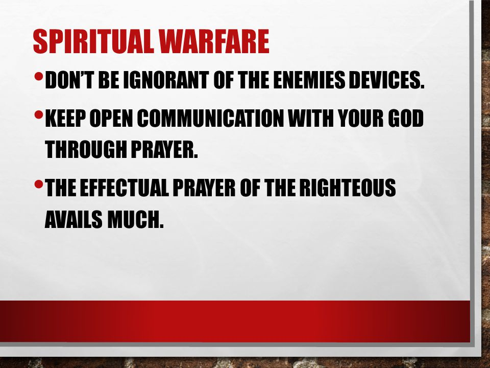 SPIRITUAL WARFARE DON'T BE IGNORANT OF THE ENEMIES DEVICES.