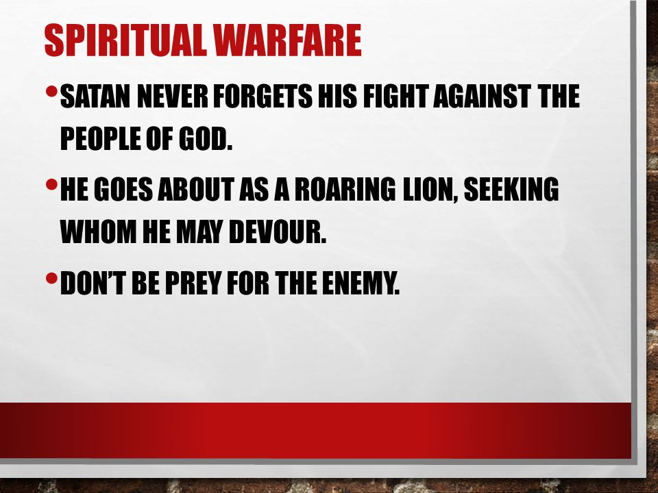 SPIRITUAL WARFARE SATAN NEVER FORGETS HIS FIGHT AGAINST THE PEOPLE OF GOD.