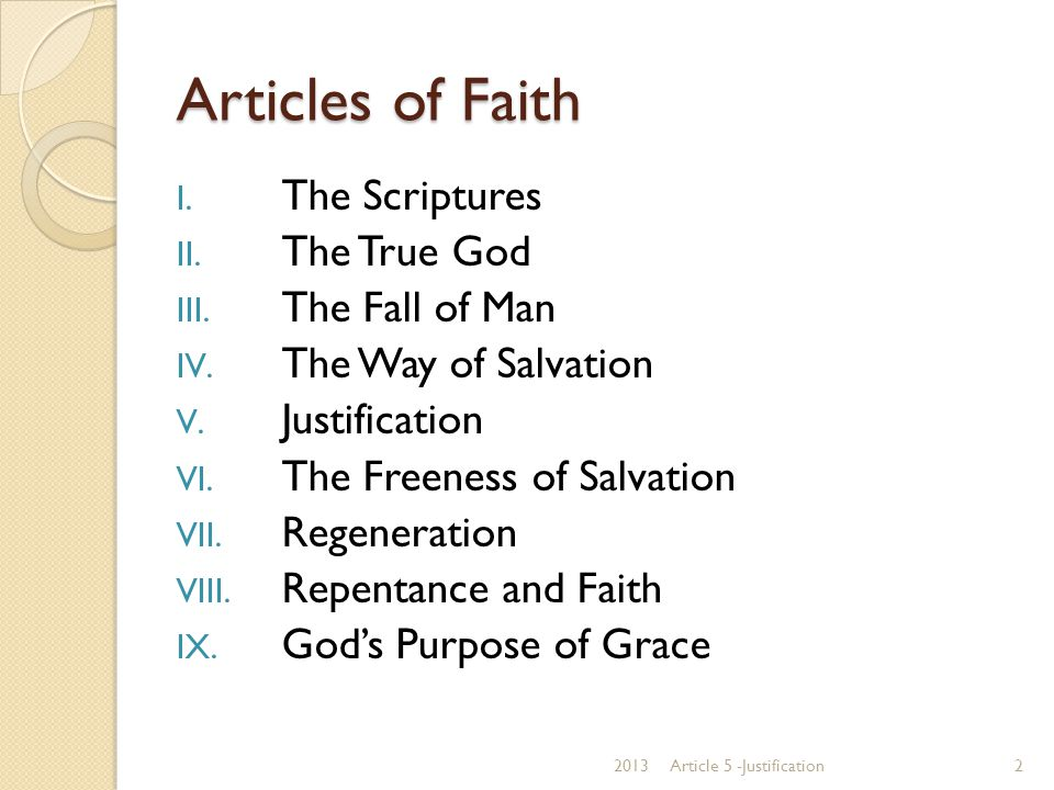 Articles of Faith I. The Scriptures II. The True God III. The Fall of Man IV. The Way of Salvation V. Justification VI. The Freeness of Salvation VII.
