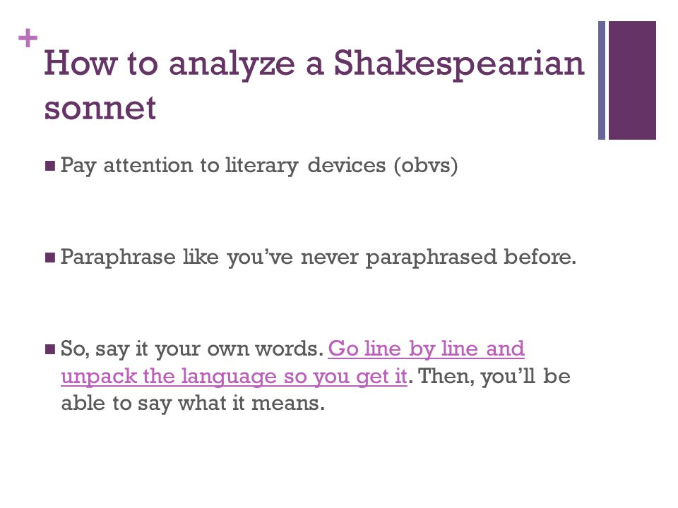 + How to analyze a Shakespearian sonnet Pay attention to literary devices (obvs) Paraphrase like you've never paraphrased before.