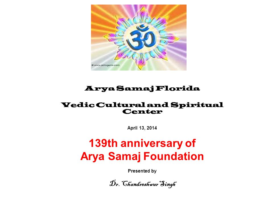 Arya Samaj Florida NAMASTE Welcome to the second session of our very special yagya The 139th Anniversary of Arya Samaj