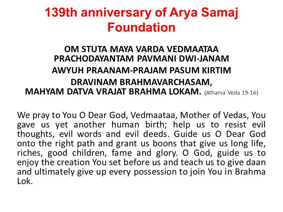 139th anniversary of Arya Samaj Foundation OM STUTA MAYA VARDA VEDMAATAA PRACHODAYANTAM PAVMANI DWI-JANAM AWYUH PRAANAM-PRAJAM PASUM KIRTIM DRAVINAM B