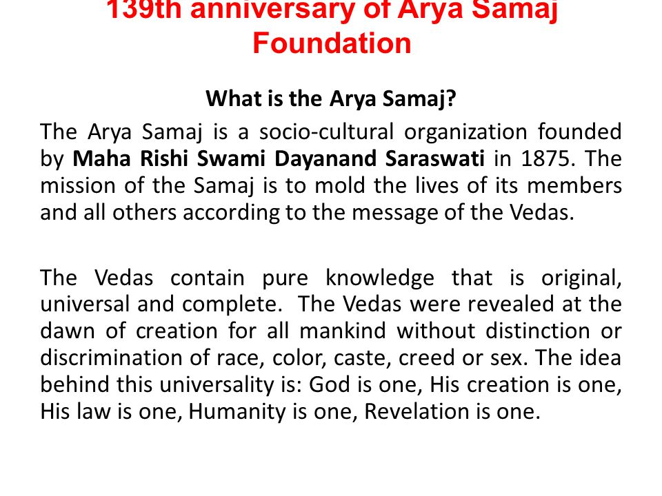 139th anniversary of Arya Samaj Foundation Shri Ram replied: Kaha Raghupati, sunu Bhamini baataa, Maana-u ek bhagati kar naataa Jaati paati kul dharma baraa-ee, Dhan bal parijan gun chatu-raa-ee Bhagati heen nar sohai kaisaa, Bin jal baarid dekhia jaisa Listen to my words, O most beautiful Lady.