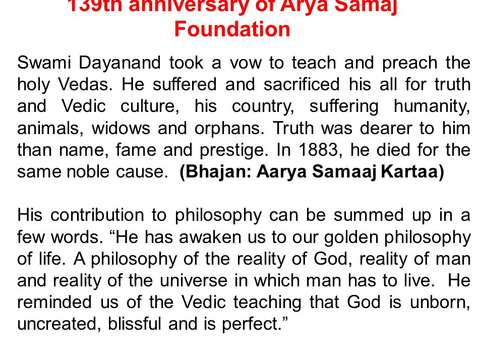 139th anniversary of Arya Samaj Foundation Swami Dayanand took a vow to teach and preach the holy Vedas. He suffered and sacrificed his all for truth