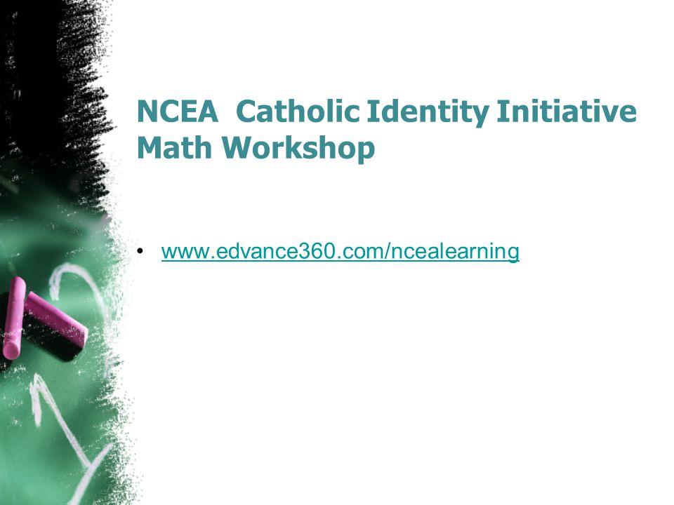 NCEA Catholic Identity Initiative Math Workshop www.edvance360.com/ncealearning