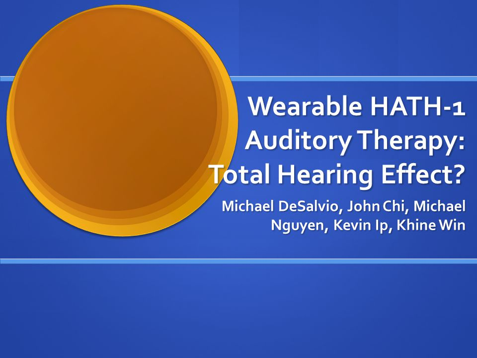 Wearable HATH-1 Auditory Therapy: Total Hearing Effect.