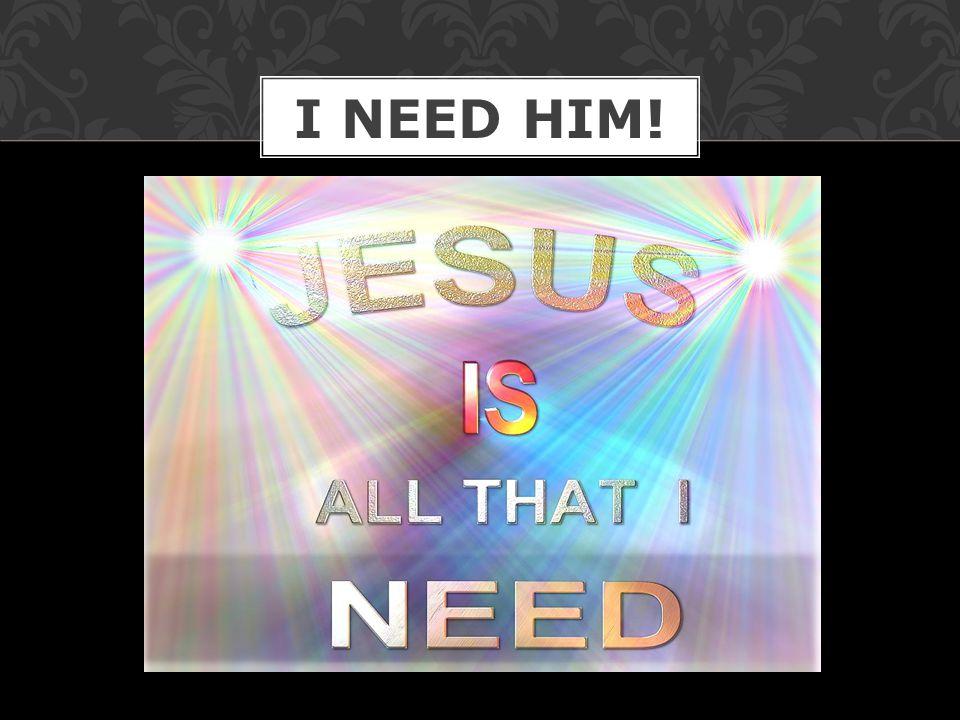 I NEED HIM!