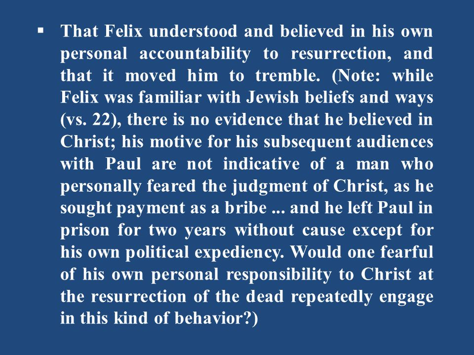  That Felix understood and believed in his own personal accountability to resurrection, and that it moved him to tremble.