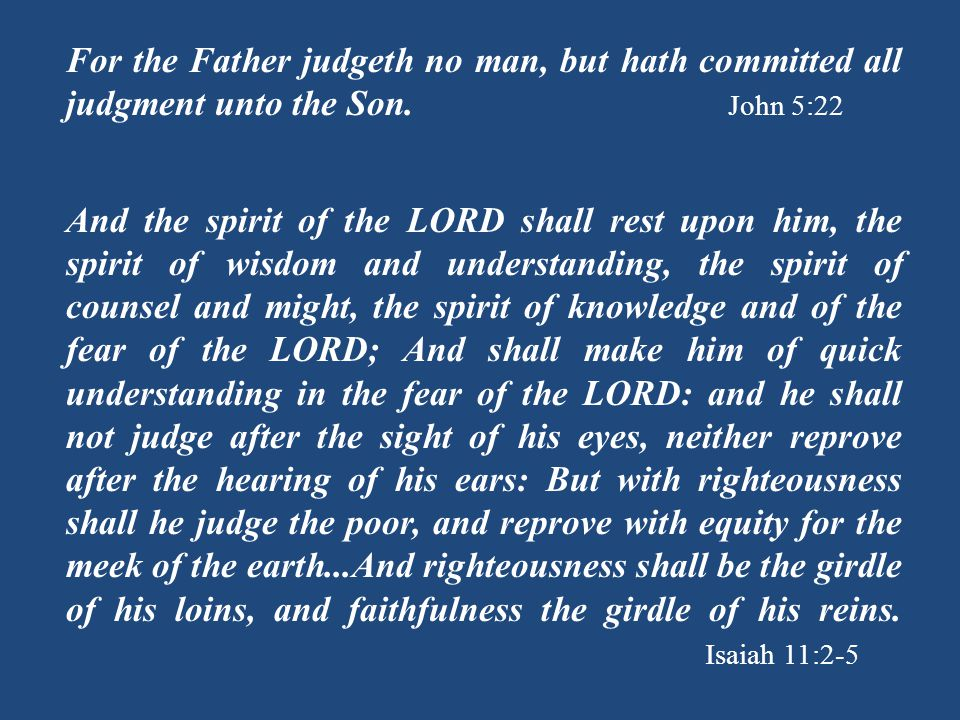 For the Father judgeth no man, but hath committed all judgment unto the Son.
