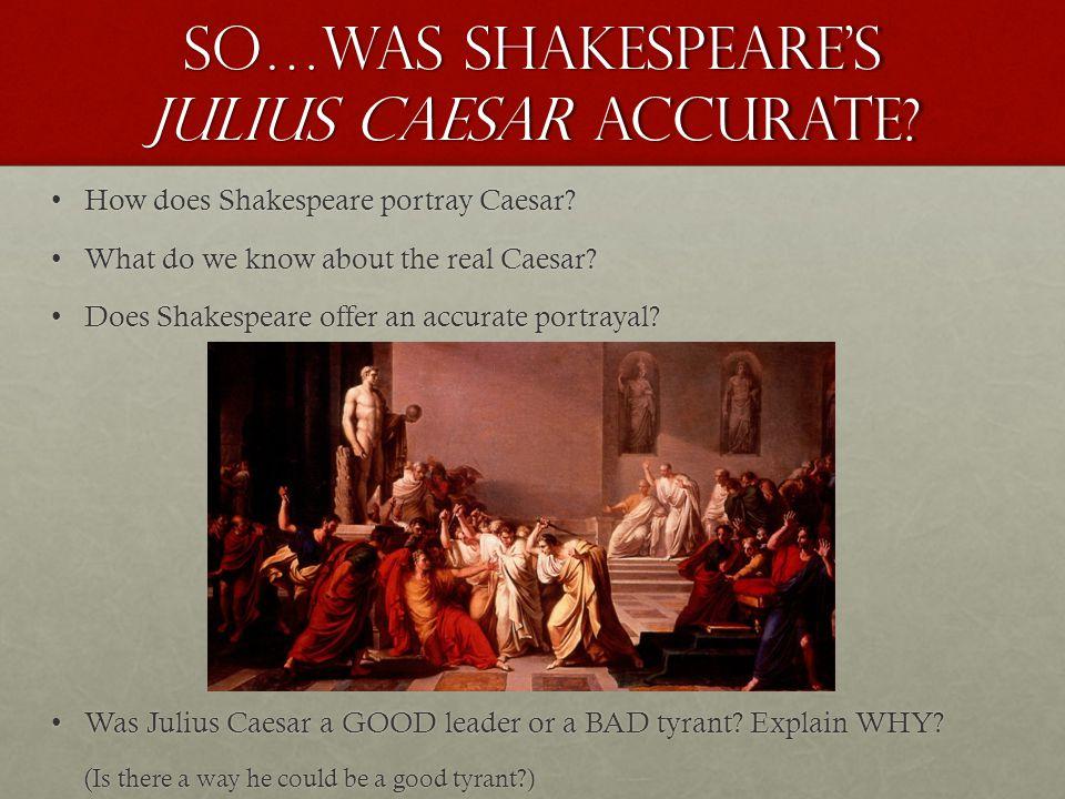 So…Was Shakespeare's Julius Caesar accurate.